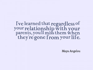 "... ll miss them when they're gone from your life."" – Maya Angelou"