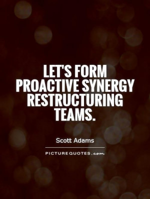 Let's form proactive synergy restructuring teams. Picture Quote #1