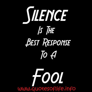 Silence-Is-The-Best-Response-To-A-Fool-attitude-picture-quote1.jpg