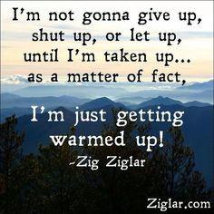 not gonna give up, shut up, or let us, until I'm taken up ... as ...