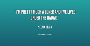 quote-Selma-Blair-im-pretty-much-a-loner-and-ive-219477.png