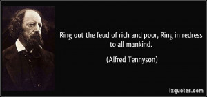 Ring out the feud of rich and poor, Ring in redress to all mankind.