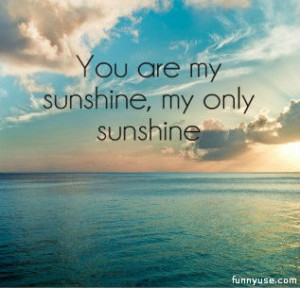 Love Quotes and Sayings - you are my sunshine