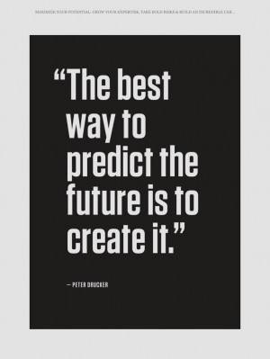 ... Peter Drucker, Future, Peter O'Tool, Wisdom, Motivation, Create