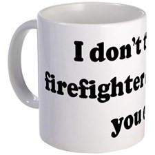 Funny Firefighter Quotes Coffee Mugs