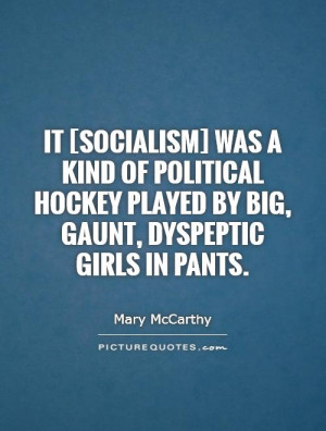 ... hockey played by big, gaunt, dyspeptic girls in pants Picture Quote #1
