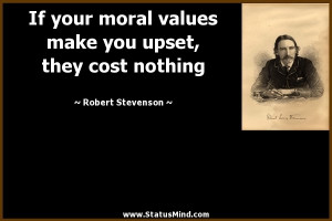 If your moral values make you upset, they cost nothing - Robert ...