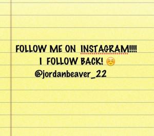 FOLLOW ME ON INSTAGRAM! ☺ @jordanbeaver_22