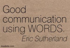 Good communication using words.
