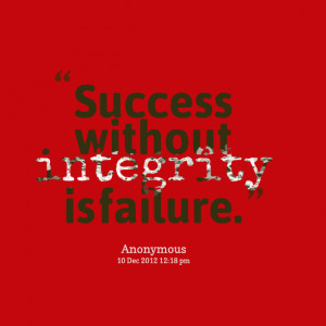 Quotes Picture: success without integrity is failure