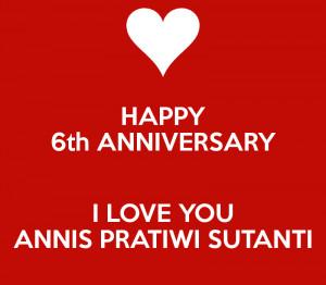 HAPPY 6th ANNIVERSARY I LOVE YOU ANNIS PRATIWI SUTANTI