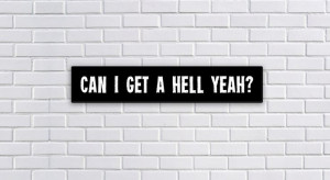 ... Decor Quotes Can I Get A Hell Yeah PopMount Ready by PopMount, $45.00