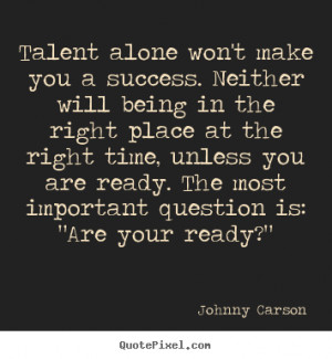 Talent alone won't make you a success. Neither will being in the right ...