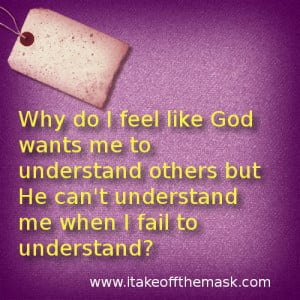 but He can't understand me