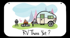 ... colorful RV camping scene along with the words RV THERE YET