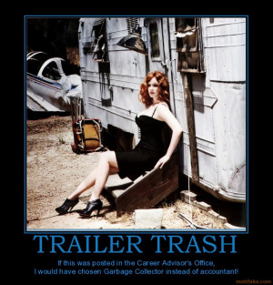 TRAILER TRASH - If this was posted in the Career Advisor's Office, I ...
