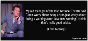 manager of the Irish National Theatre said 'Don't worry about being ...