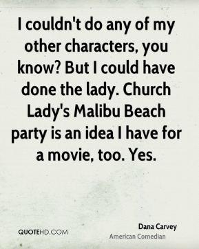 ... lady. Church Lady's Malibu Beach party is an idea I have for a movie