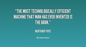 The most technologically efficient machine that man has ever invented ...