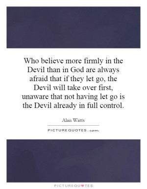 than in God are always afraid that if they let go, the Devil will take ...