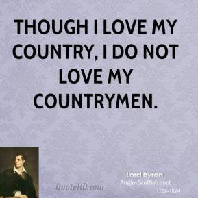 Though I love my country, I do not love my countrymen.