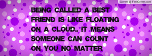 ... floating on a cloud.. It means someone can count on you no matter what
