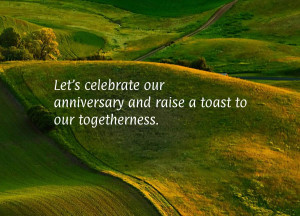 Let's celebrate our anniversary and raise a toast to our togetherness.
