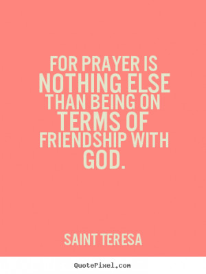 ... friendship with god saint teresa more friendship quotes life quotes