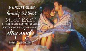 In a relationship, honesty and trust must exist. If they dont, theres ...
