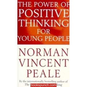 ... Power of Positive Thinking For Young People' By Norman Vincent Peale