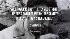 Will power is only the tensile strength of one's own disposition. One ...