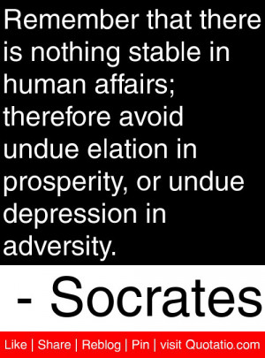 ... , or undue depression in adversity. – Socrates #quotes #quotations