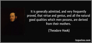 ... which men possess, are derived from their mothers. - Theodore Hook