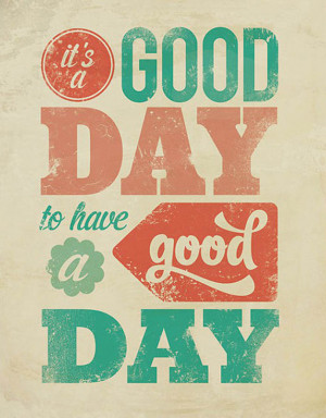 Inspirational Quote: It's a good day!