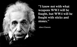 ... know not with what weapons WW3 will be fought…
