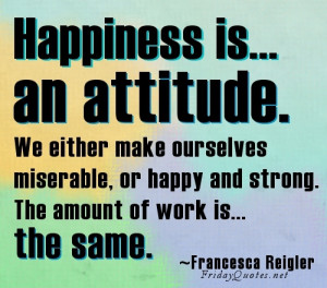 Happiness and Attitude Quotes - Happiness is an attitude. We either ...