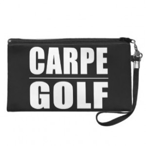 Funny Golfers Quotes Jokes : Carpe Golf Wristlets