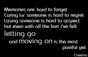 hard to forget. Caring for someone is hard to regret. Losing someone ...
