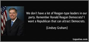 of Reagan-type leaders in our party. Remember Ronald Reagan Democrats ...