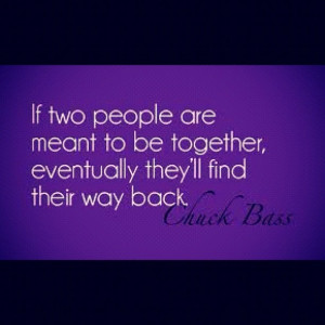 If two people are meant to be together eventually they'll find their ...