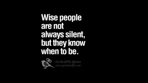 are not always silent, but they know when to be. funny wise quotes ...