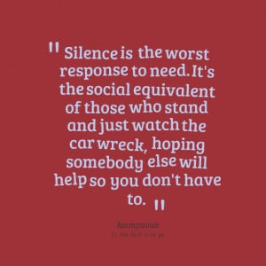 Quotes Picture: silence is the worst response to need it's the social ...
