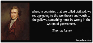 ... gallows, something must be wrong in the system of government. - Thomas