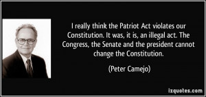 Patriot Act violates our Constitution. It was, it is, an illegal act ...