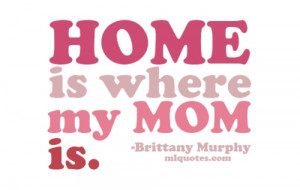 Brittany Murphy Picture Quote - My Mom - MLQuotes