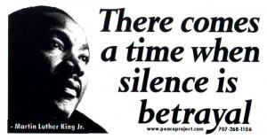 ... When Silence is Betrayal - Martin Luther King, Jr. - Bumper Sticker