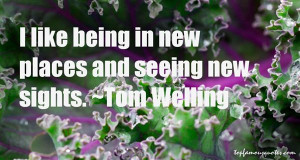 Tom Welling Quotes amp Sayings