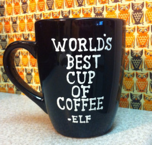 Worlds Best Cup of Coffee mug- Elf the movie quotes- Handpainted ...