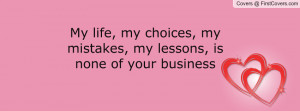 ... My Mistakes, My Lessons Is None Of Your Business - Mistake Quote