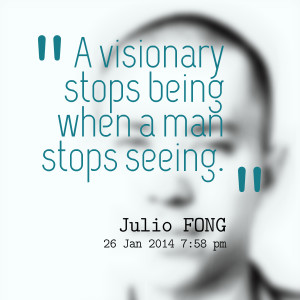 Quotes Picture: a visionary stops being when a man stops seeing